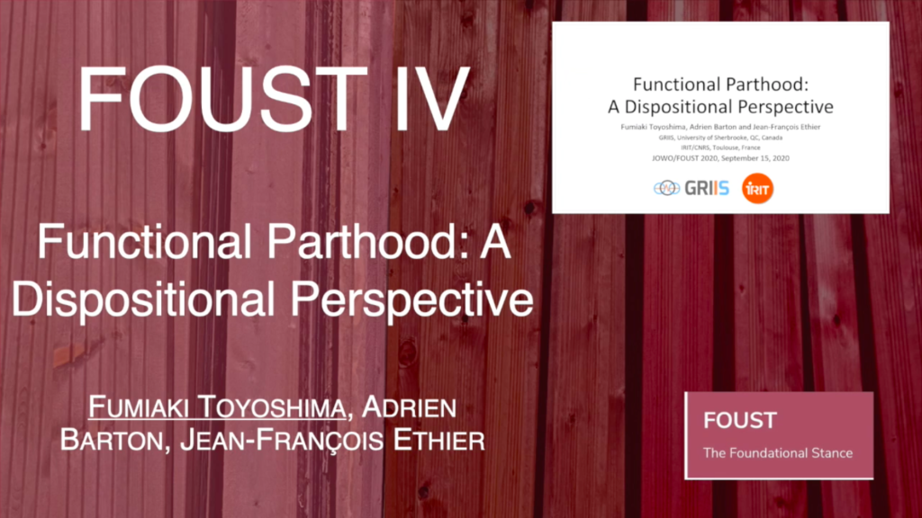 FOUST IV – Fumiaki Toyoshima, Adrien Barton, and Jean-François Ethier – Functional Parthood: A Dispositional Perspective